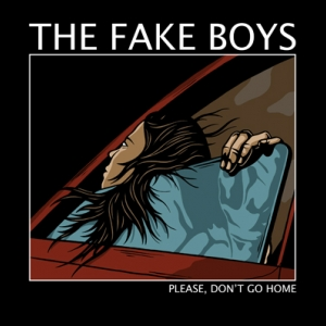 The Fake Boys  - Please, don't go home